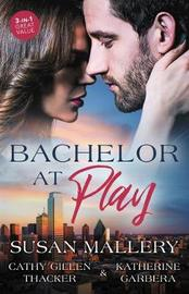Bachelor At Play/Beth And The Bachelor/Her Bachelor Challenge/The Bachelor Next Door by Katherine Garbera