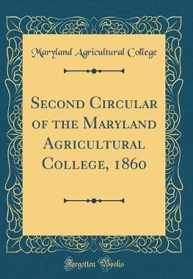 Second Circular of the Maryland Agricultural College, 1860 (Classic Reprint) by Maryland Agricultural College
