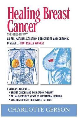 Healing Breast Cancer - The Gerson Way by Charlotte Gerson