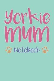 Yorkie Mum Composition Notebook of Dog Mum Journal by Mercy V