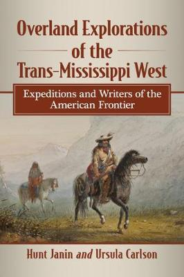 Overland Explorations of the Trans-Mississippi West by Hunt Janin