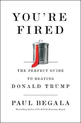 You're Fired by Paul Begala