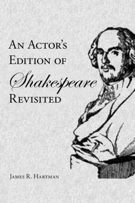 An Actor's Edition of Shakespeare Revisited by James R. Hartman image
