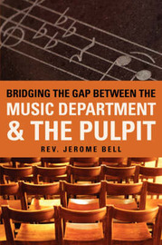 Bridging the Gap Between the Music Department & the Pulpit by Jerome Bell image