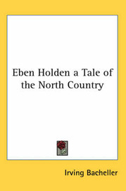 Eben Holden a Tale of the North Country by Irving Bacheller image