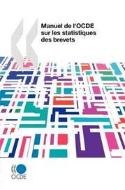 Manuel De L'OCDE Sur Les Statistiques Des Brevets by OECD Publishing