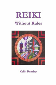Reiki - Without Rules by Keith Beasley
