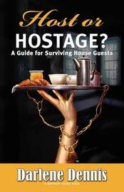 Host or Hostage: A Guide for Surviving House Guests by Darlene Dennis image