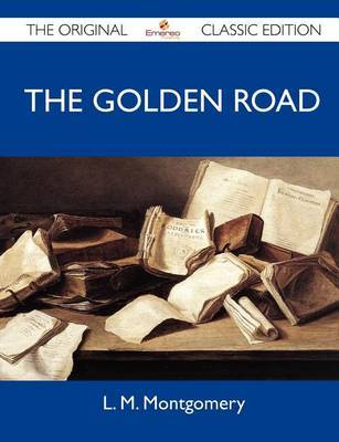 The Golden Road - The Original Classic Edition by L.M.Montgomery image