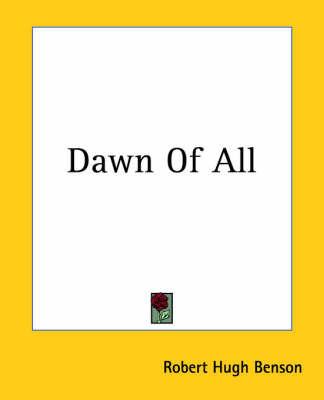 Dawn Of All by Robert , Hugh Benson