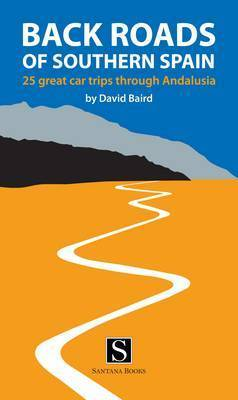 Back Roads of Southern Spain by David Baird