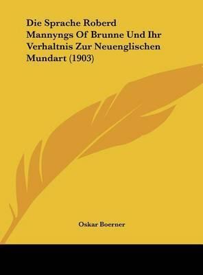 Die Sprache Roberd Mannyngs of Brunne Und Ihr Verhaltnis Zur Neuenglischen Mundart (1903) by Oskar Boerner
