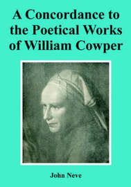 A Concordance to the Poetical Works of William Cowper by John Neve image
