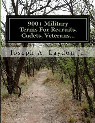 900+ Military Terms for Recruits, Cadets, Veterans... by MR Joseph a Laydon Jr