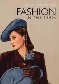 Fashion in the 1940s by Jayne Shrimpton