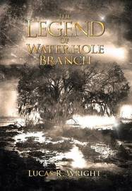 The Legend of Waterhole Branch by Lucas R Wright