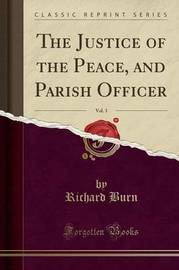 The Justice of the Peace, and Parish Officer, Vol. 3 (Classic Reprint) by Richard Burn