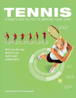 Tennis Strokes and Tactics to Improve Your Game by John Littleford
