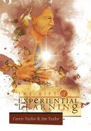 The Gift of Experiential Learning by Carrie Taylor