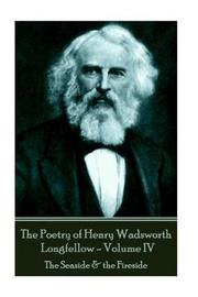The Poetry of Henry Wadsworth Longfellow - Volume IV by Henry Wadsworth Longfellow