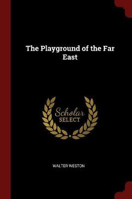 The Playground of the Far East by Walter Weston