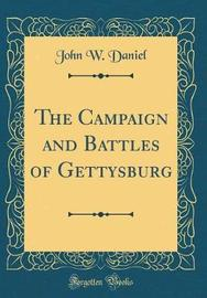 The Campaign and Battles of Gettysburg (Classic Reprint) by John W Daniel image