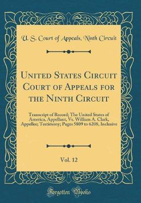 United States Circuit Court of Appeals for the Ninth Circuit, Vol. 12 by U S Court of Appeals Ninth Circuit