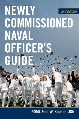 Newly Commissioned Naval Officers Guide by Fred W. Kacher
