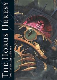 Warhammer: The Horus Heresy: v. 4: Visions of Death by Alan Merrett