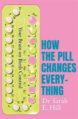 How the Pill Changes Everything by Sarah E Hill image