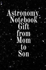 Astronomy Notebook Gift From Mom To Son by Lars Lichtenstein image