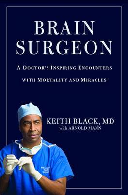 Brain Surgeon: A Doctor's Inspiring Encounters with Mortality and Miracles by Keith Black image