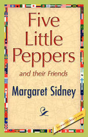 Five Little Peppers and Their Friends by Margaret Sidney