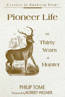 Pioneeer Life or Thirty Years a Hunter by Philip Tome