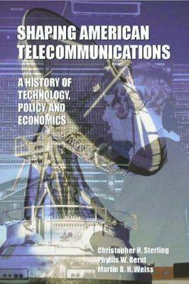 Shaping American Telecommunications by Christopher H Sterling