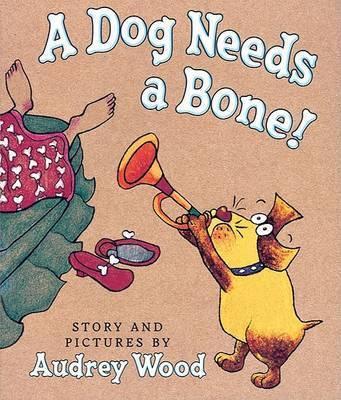 A Dog Needs a Bone by Audrey Wood