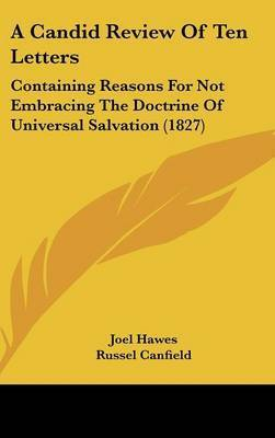 A Candid Review of Ten Letters: Containing Reasons for Not Embracing the Doctrine of Universal Salvation (1827) by Joel Hawes