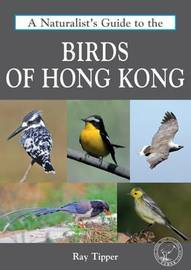 Naturalist's Guide to the Birds of Hong Kong by Ray Tipper