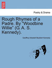 Rough Rhymes of a Padre. by Woodbine Willie (G. A. S. Kennedy). by Geoffrey Anketell Studdert Kennedy