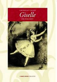 The Ballet Called Giselle by Cyril W. Beaumont