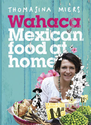 Wahaca - Mexican Food at Home by Thomasina Miers image