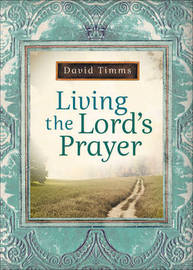 Living the Lord's Prayer by David Timms image