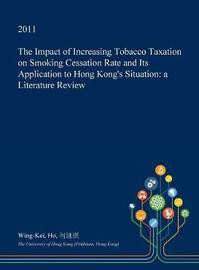 The Impact of Increasing Tobacco Taxation on Smoking Cessation Rate and Its Application to Hong Kong's Situation by Wing-Kei Ho image