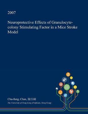 Neuroprotective Effects of Granulocyte-Colony Stimulating Factor in a Mice Stroke Model by Chu-Fung Chan