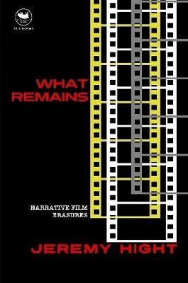What Remains: Narrative Film Erasures by Jeremy Hight