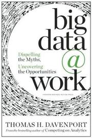 Big Data at Work by Thomas H Davenport