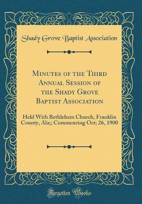 Minutes of the Third Annual Session of the Shady Grove Baptist Association by Shady Grove Baptist Association