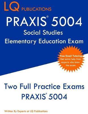 PRAXIS 5004 Social Studies Elementary Education Exam by Lq Publications