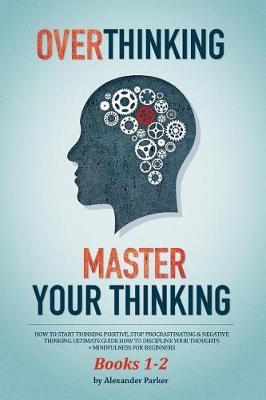 Overthinking & Master Your Thinking - Books 1-2 by Alexander Parker image