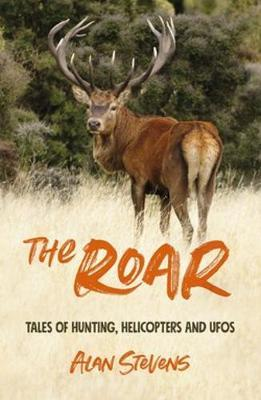 The Roar: Tales of Hunting, Helicopters & Ufos image